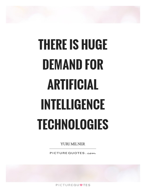 There is huge demand for artificial intelligence technologies Picture Quote #1