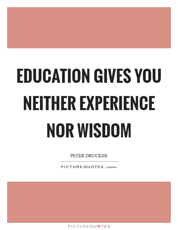 Education gives you neither experience nor wisdom Picture Quote #1