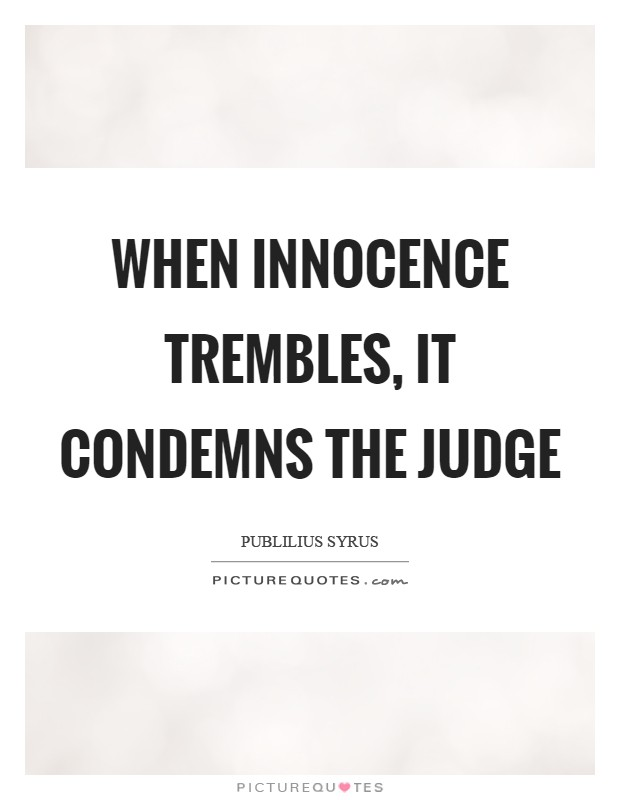 When innocence trembles, it condemns the judge Picture Quote #1