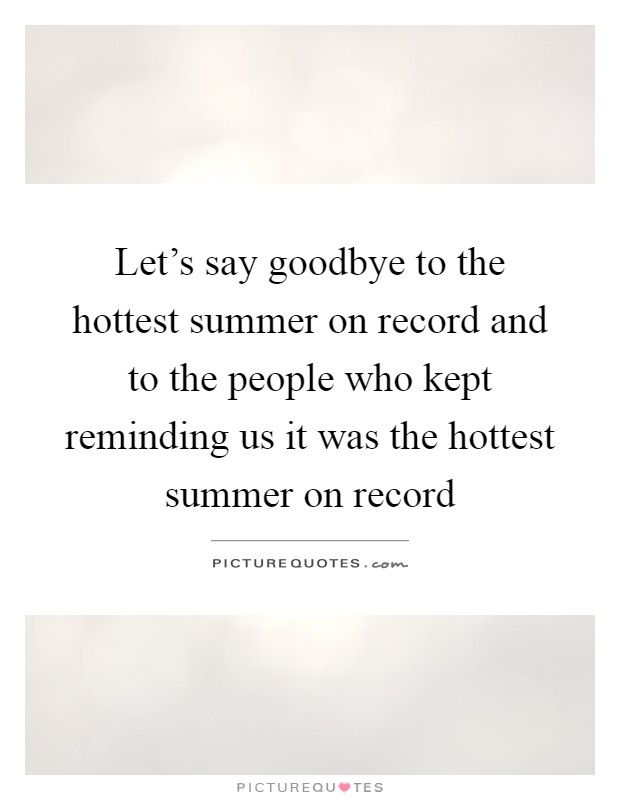 Let\'s say goodbye to the hottest summer on record and to the ...