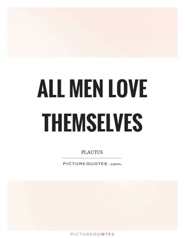 All men love themselves Picture Quote #1
