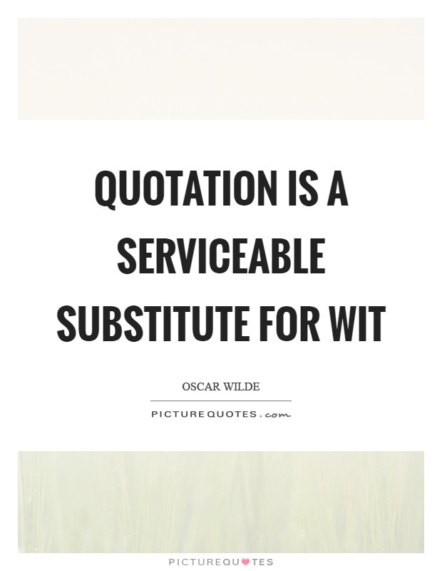 Quotation is a serviceable substitute for wit Picture Quote #1