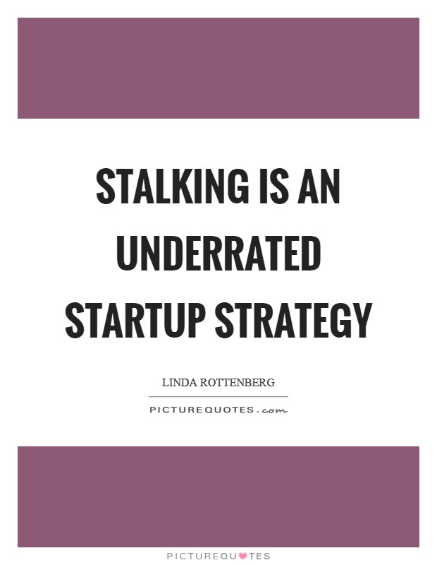 Stalking is an underrated startup strategy Picture Quote #1