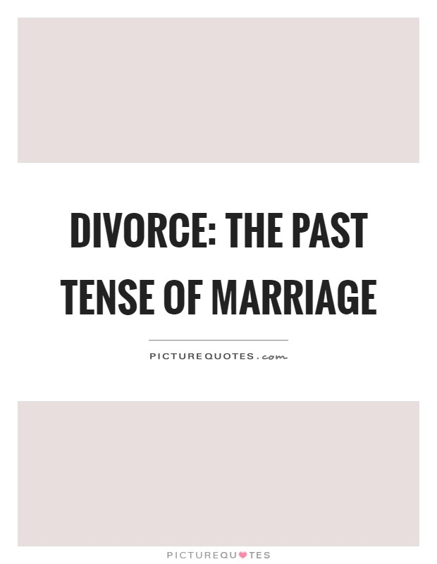 Divorce: The past tense of marriage Picture Quote #1