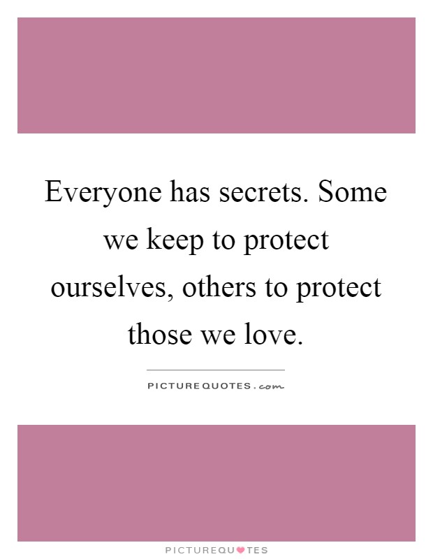 Everyone has secrets. Some we keep to protect ourselves, others to protect those we love Picture Quote #1