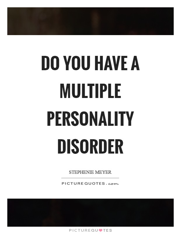 Do you have a multiple personality disorder Picture Quote #1