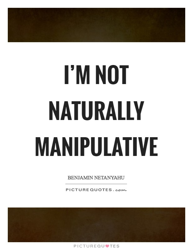 I'm not naturally manipulative Picture Quote #1
