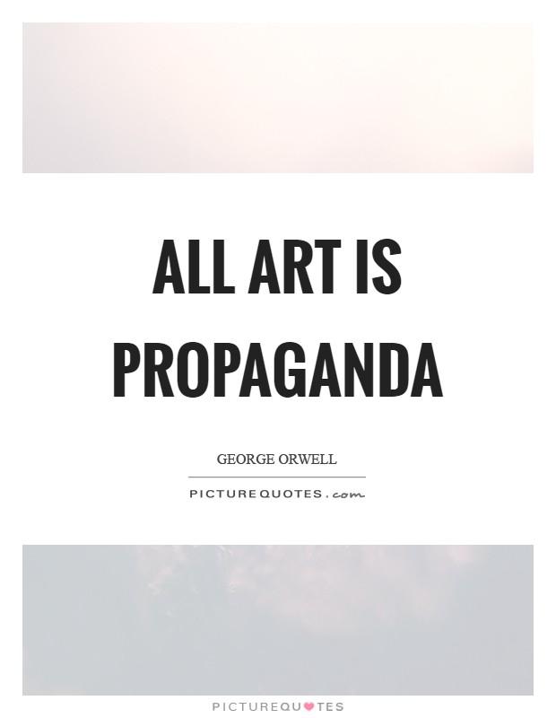 All art is propaganda Picture Quote #1