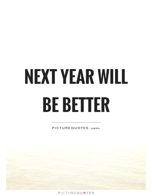 Next year will be better Picture Quote #1