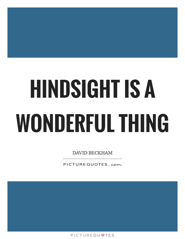 Hindsight is a wonderful thing Picture Quote #1