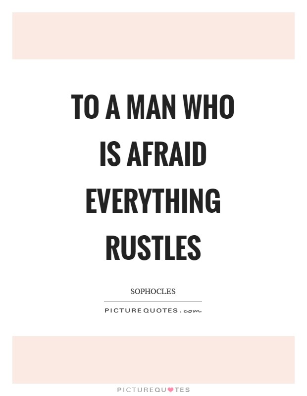 To a man who is afraid everything rustles Picture Quote #1