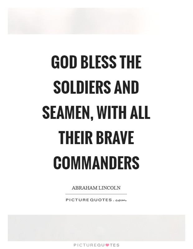 God bless the soldiers and seamen, with all their brave commanders Picture Quote #1