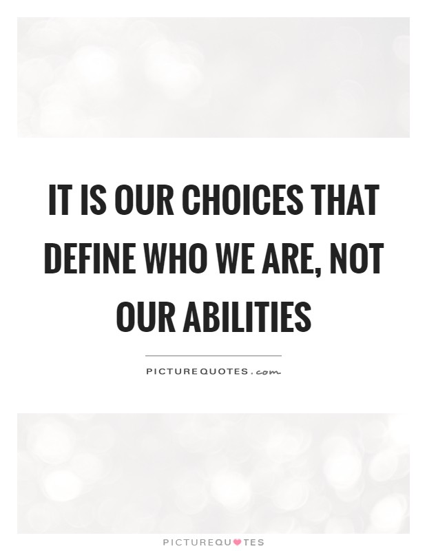 It is our choices that define who we are, not our abilities Picture Quote #1