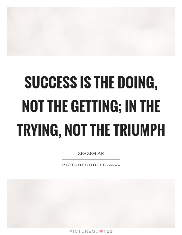 Success is the doing, not the getting; in the trying, not the triumph Picture Quote #1