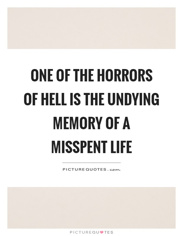 One of the horrors of hell is the undying memory of a misspent life Picture Quote #1
