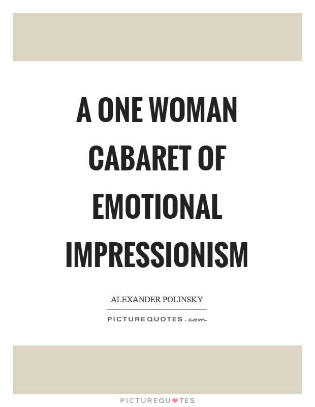 A one woman cabaret of emotional impressionism Picture Quote #1