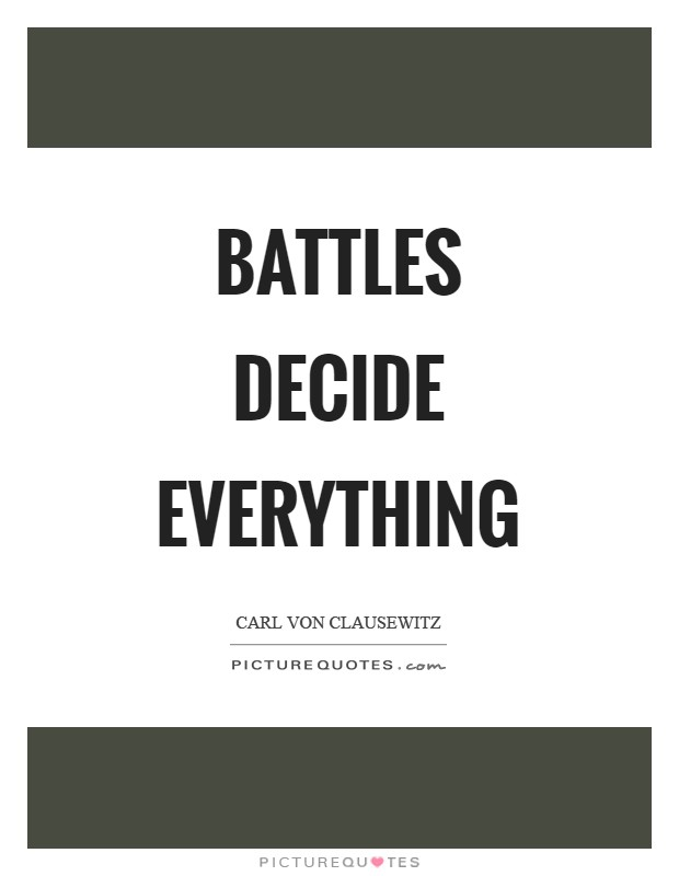 Battles decide everything Picture Quote #1