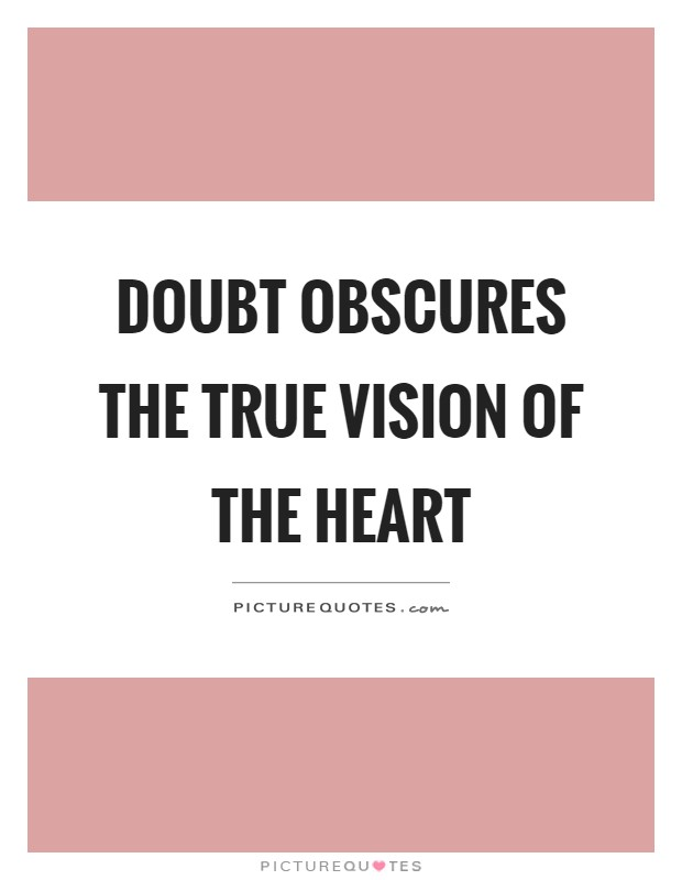 Doubt obscures the true vision of the heart Picture Quote #1