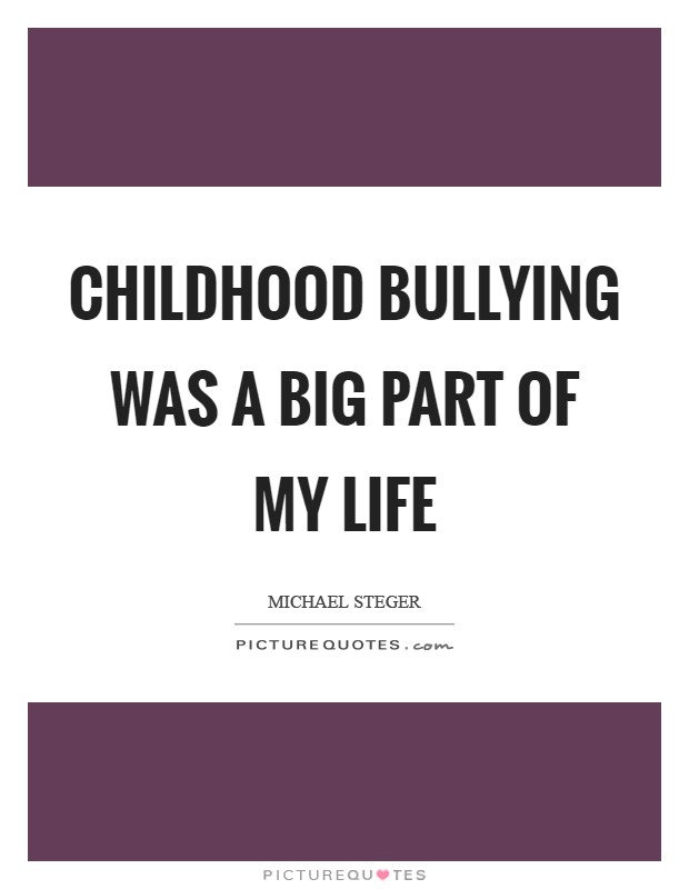 Childhood bullying was a big part of my life Picture Quote #1