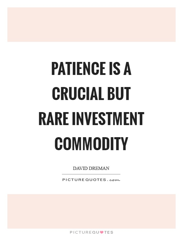 Patience is a crucial but rare investment commodity Picture Quote #1