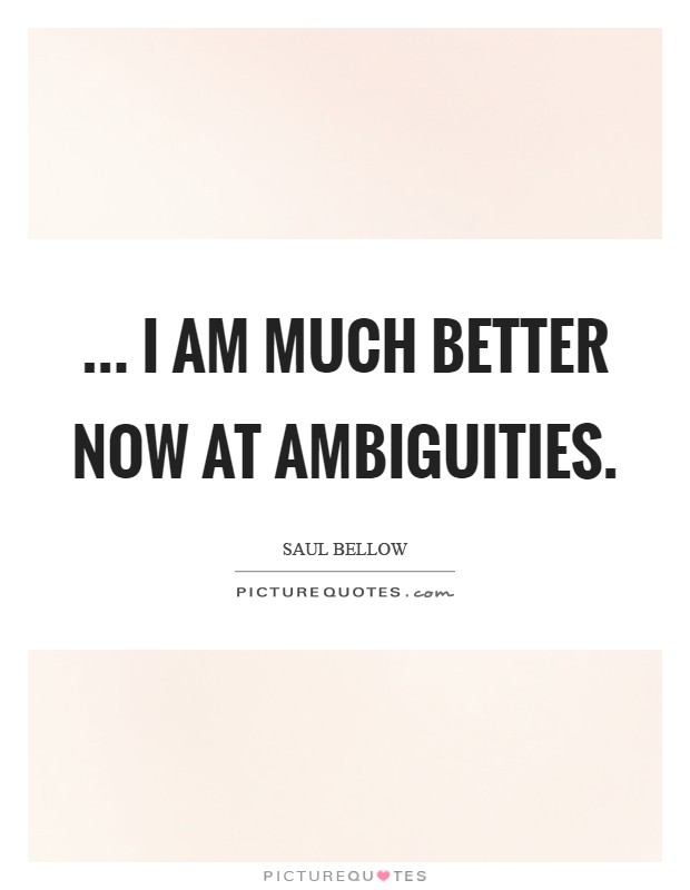 ... I am much better now at ambiguities Picture Quote #1