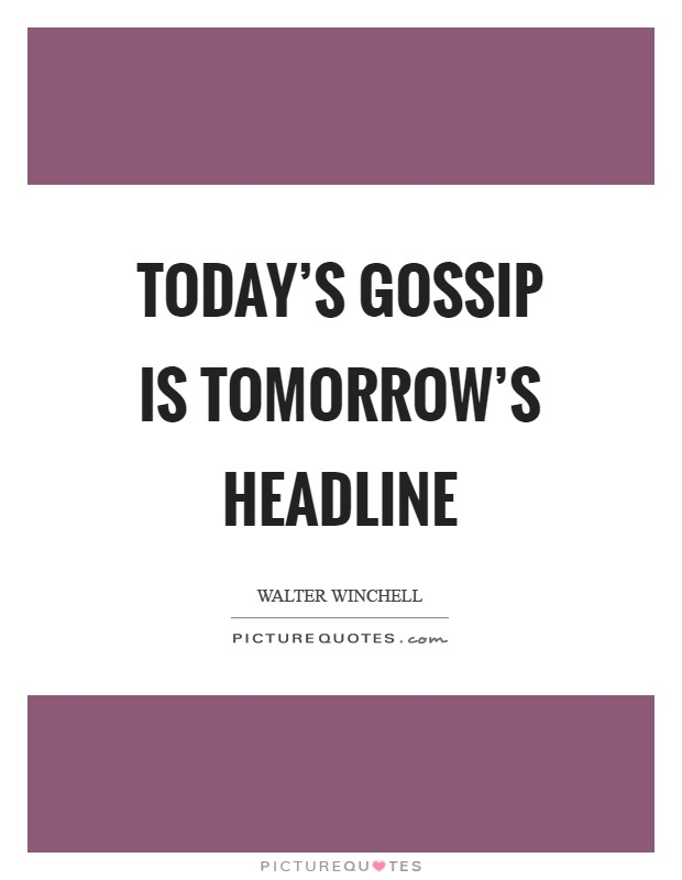 Today's gossip is tomorrow's headline Picture Quote #1
