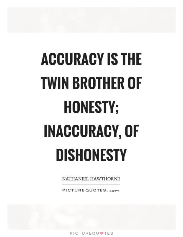 Accuracy is the twin brother of honesty; inaccuracy, of dishonesty Picture Quote #1