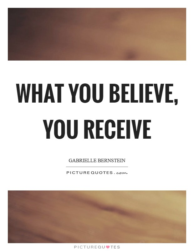 What you believe, you receive Picture Quote #1