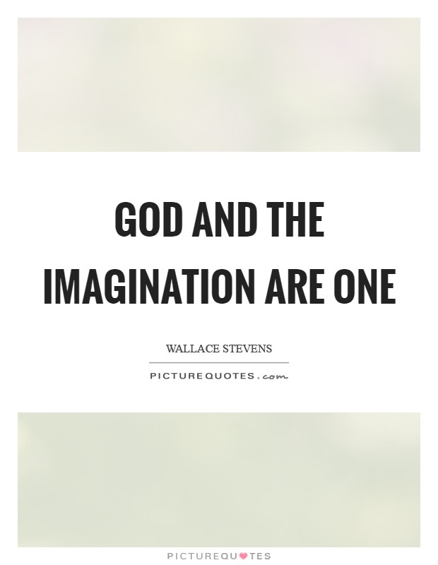 God and the imagination are one Picture Quote #1