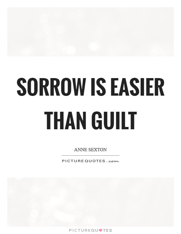 Sorrow is easier than guilt Picture Quote #1
