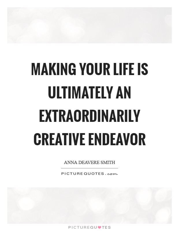 Making your life is ultimately an extraordinarily creative endeavor Picture Quote #1
