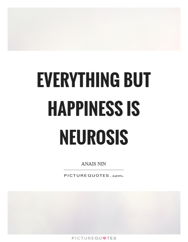 Everything but happiness is neurosis Picture Quote #1
