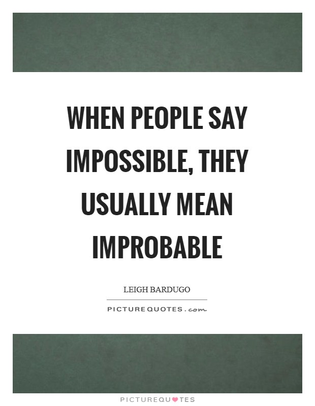 When people say impossible, they usually mean improbable Picture Quote #1