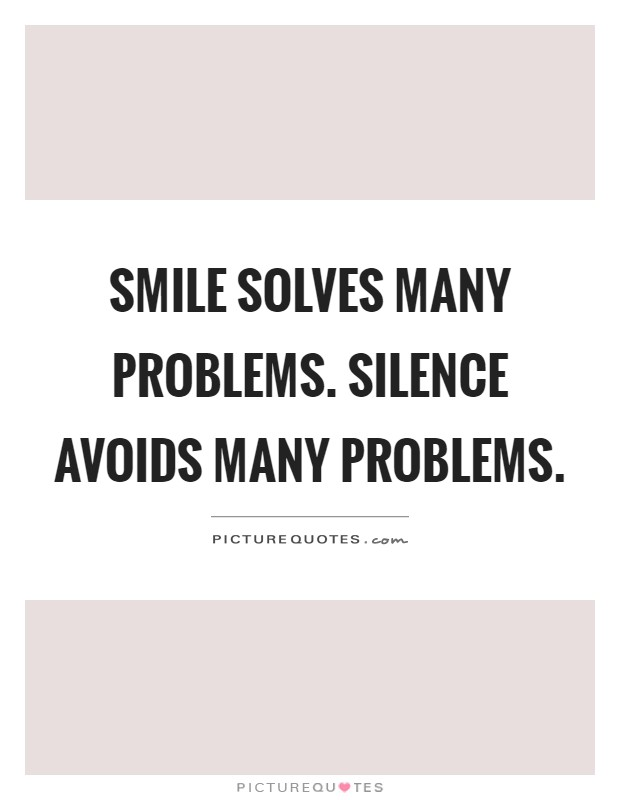 Smile Solves Many Problems Silence Avoids Many Problems Picture