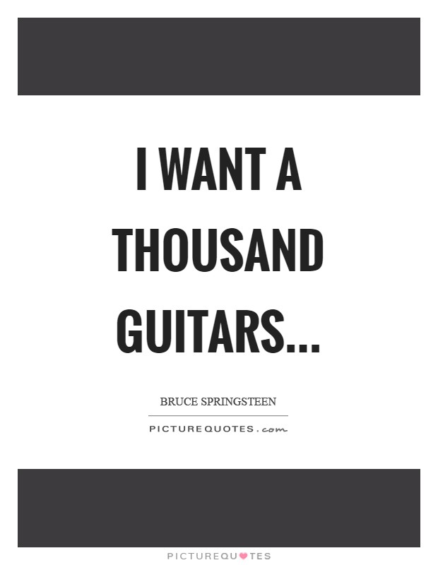 I want a thousand guitars Picture Quote #1