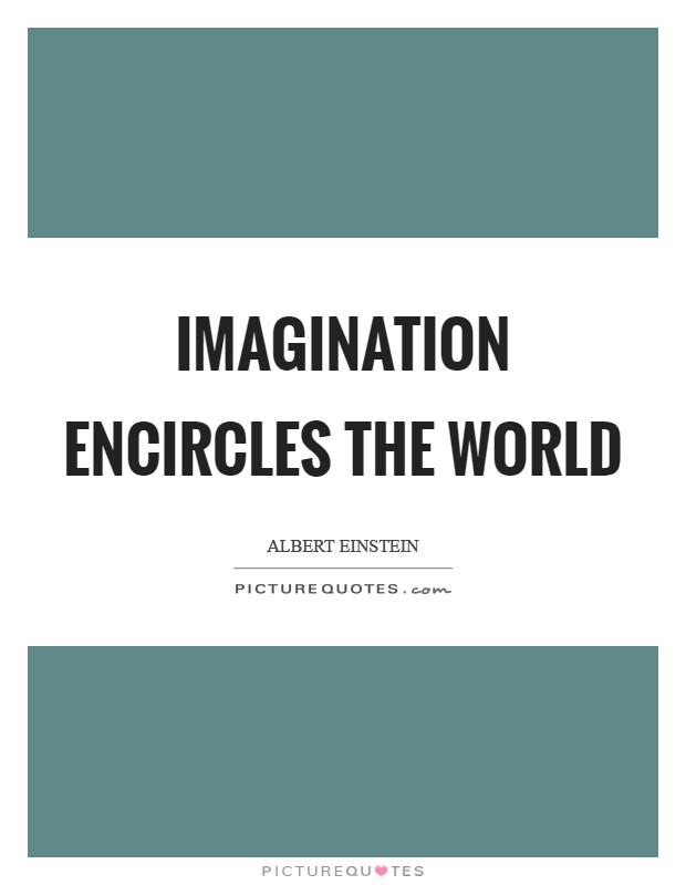 Imagination encircles the world Picture Quote #1