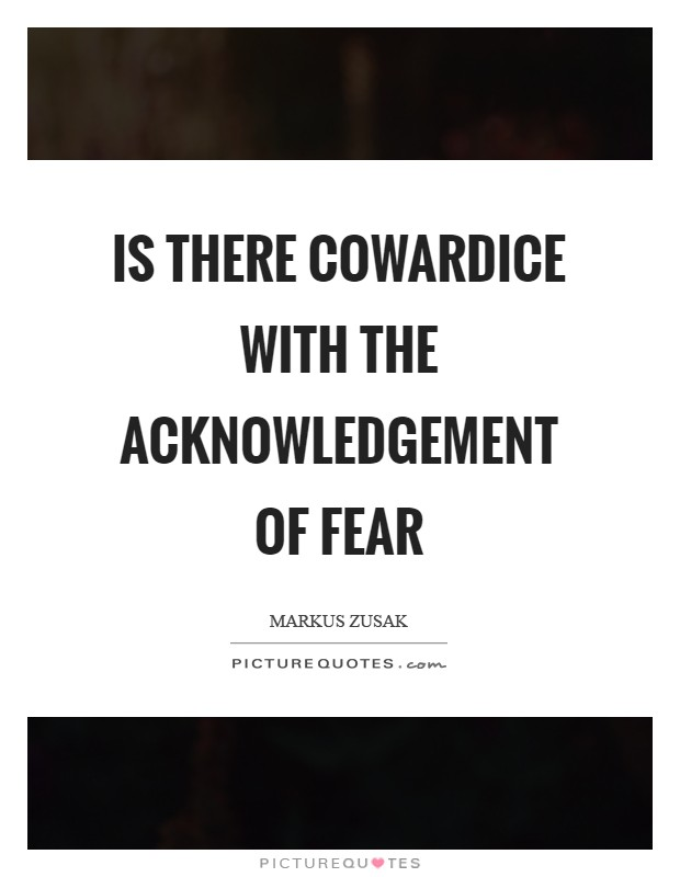 Is there cowardice with the acknowledgement of fear Picture Quote #1