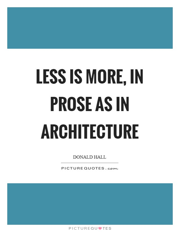Less is more, in prose as in architecture Picture Quote #1