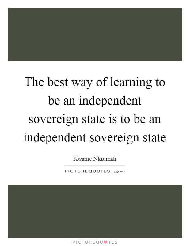 The best way of learning to be an independent sovereign state is to be an independent sovereign state Picture Quote #1