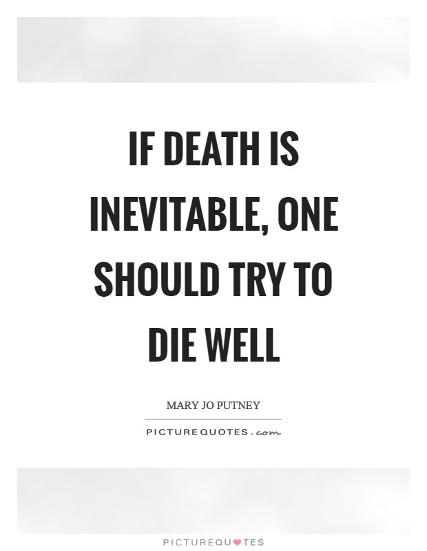 If death is inevitable, one should try to die well Picture Quote #1