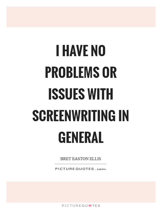 I have no problems or issues with screenwriting in general Picture Quote #1