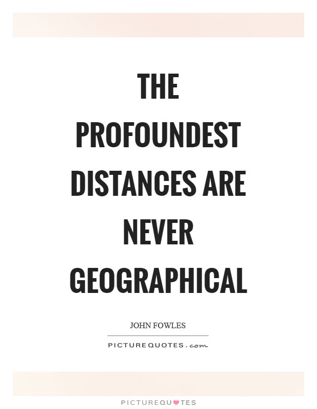 The profoundest distances are never geographical Picture Quote #1