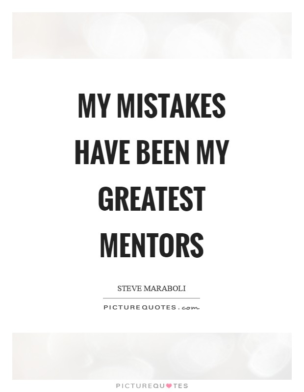 My mistakes have been my greatest mentors Picture Quote #1