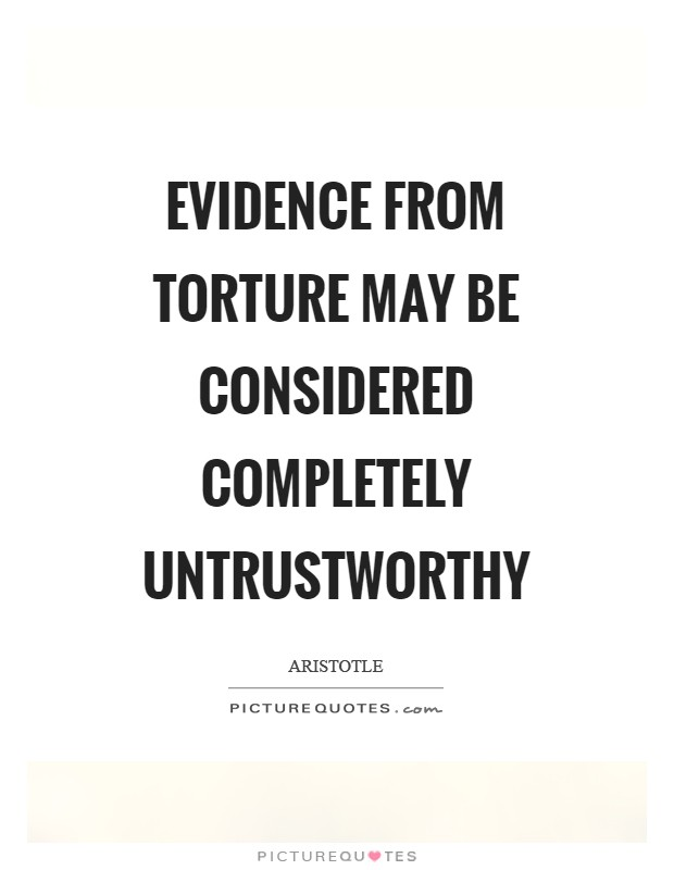 Evidence from torture may be considered completely untrustworthy Picture Quote #1