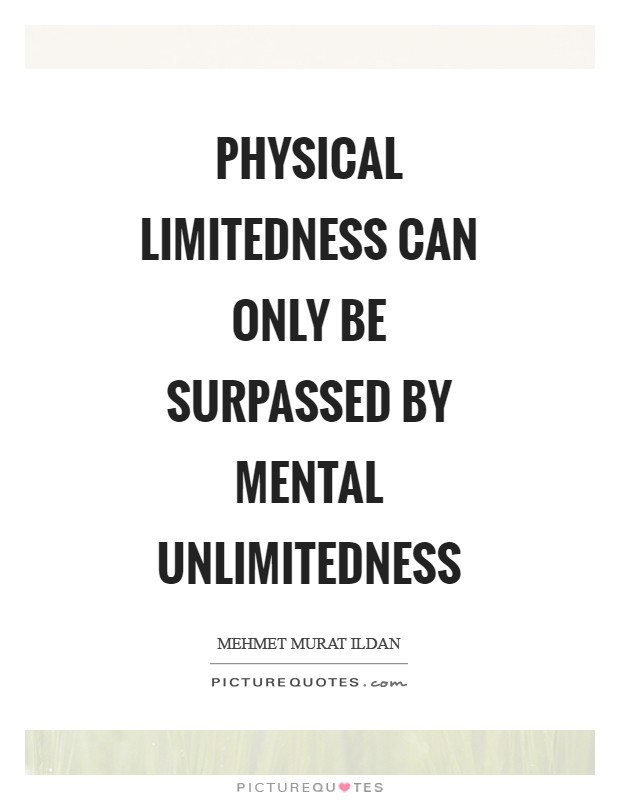 Physical limitedness can only be surpassed by mental unlimitedness Picture Quote #1