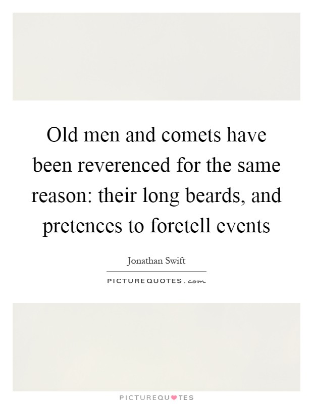 Old men and comets have been reverenced for the same reason: their long beards, and pretences to foretell events Picture Quote #1