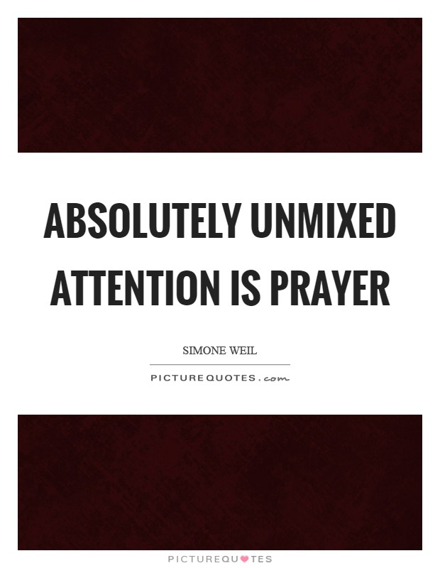 Absolutely unmixed attention is prayer Picture Quote #1