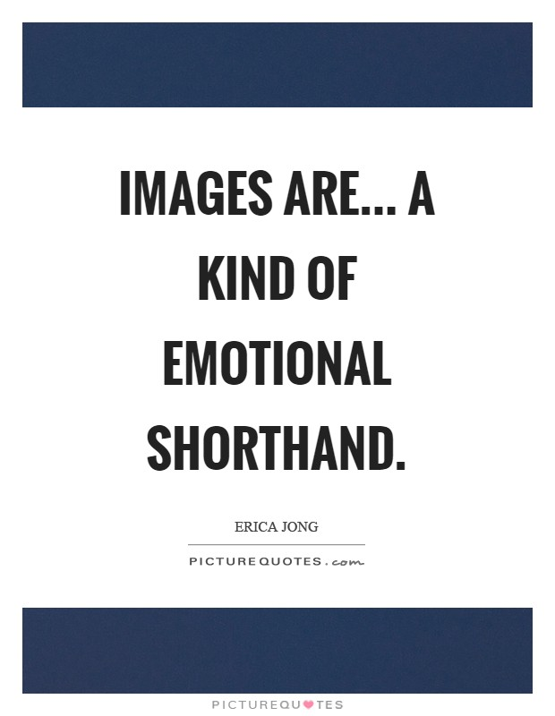 Images are... a kind of emotional shorthand Picture Quote #1