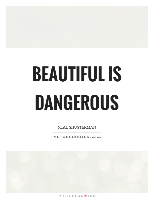 Beautiful is dangerous Picture Quote #1