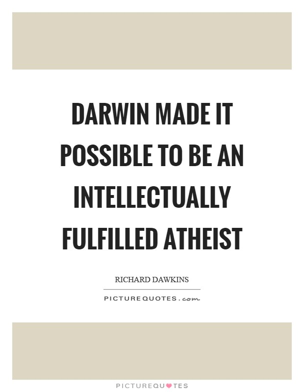 Darwin made it possible to be an intellectually fulfilled atheist Picture Quote #1